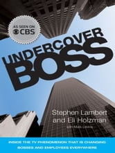 Undercover Boss - Inside the TV Phenomenon that is Changing Bosses and Employees Everywhere ebook by Stephen Lambert,Eli Holzman