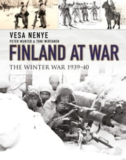 Finland at War - The Winter War 1939?40 ebook by Vesa Nenye,Peter Munter,Peter Munter,Wirtanen