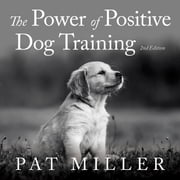 The Power of Positive Dog Training audiobook by Pat Miller