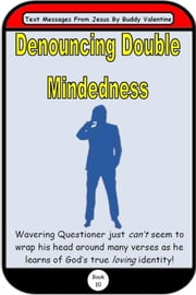 Denouncing Double Mindedness (Text Messages From Jesus Book 10) ebook by Buddy Valentine