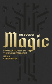 The Book of Magic - From Antiquity to the Enlightenment ebook by Brian Copenhaver