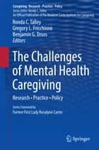 The Challenges of Mental Health Caregiving ebook by Ronda C. Talley,Gregory L. Fricchione,Benjamin G. Druss