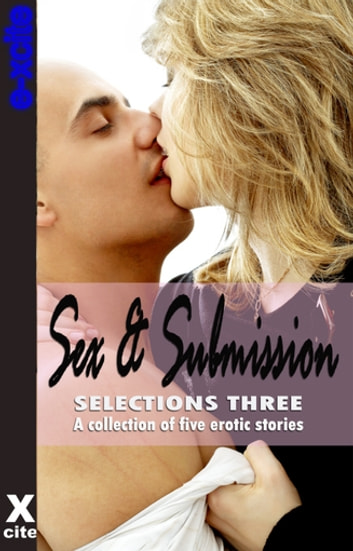 Sex And Submission Selections Three A Collection Of Five Erotic Stories Ebook By N