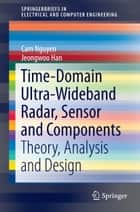 Time-Domain Ultra-Wideband Radar, Sensor and Components ebook by Cam Nguyen,Jeongwoo Han