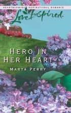 Hero in Her Heart ebook by Marta Perry