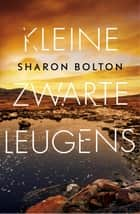 Kleine zwarte leugens ebook by Sharon Bolton, Anda Witsenburg