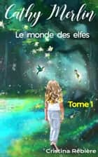 Cathy Merlin: 1 - le monde des elfes ebook by Cristina Rebiere
