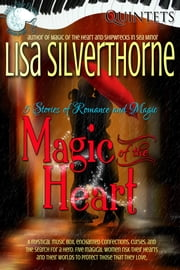 Magic of the Heart: 5 Stories of Magic & Romance ebook by Lisa Silverthorne