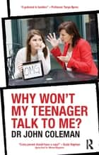 Why Won't My Teenager Talk to Me? ebook by John Coleman