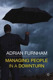 Managing People in a Downturn ebook by A.,Adrian Furnham