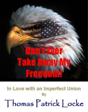Don't Ever Take Away My Freedom! - In Love With An Imperfect Union ebook by Thomas Patrick Locke