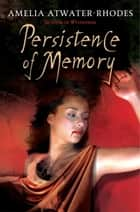 Persistence of Memory ebook by Amelia Atwater-Rhodes