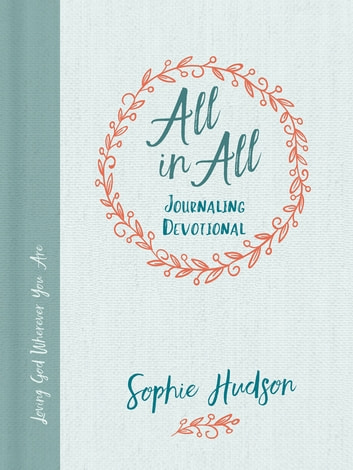All in All Journaling Devotional - Loving God Wherever You Are ebook by Sophie Hudson