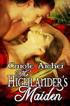 The Highlander's Maiden ebook by Carole Archer