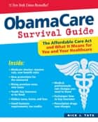 ObamaCare Survival Guide - The Affordable Care Act and What It Means for You and Your Healthcare ebook by Nick J. Tate