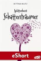 "Splitterherz: Schattenträumer - eShort zur ""Splitterherz""-Trilogie eBook by Bettina Belitz"