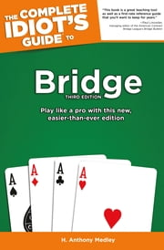 The Complete Idiot's Guide To Bridge, Third Edition ebook by H. Anthony Medley