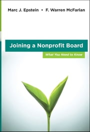 Joining a Nonprofit Board - What You Need to Know ebook by Marc J. Epstein,F. Warren McFarlan