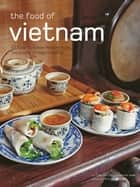 Food of Vietnam - Easy-to-Follow Recipes from the Country's Major Regions [Vietnamese Cookbook with Over 80 Recipes] ebook by Trieu Thi Choi, Marcel Isaak, Heinz Von Holzen
