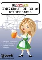 German Conversation Guide for Beginners ebook by My Ebook Publishing House