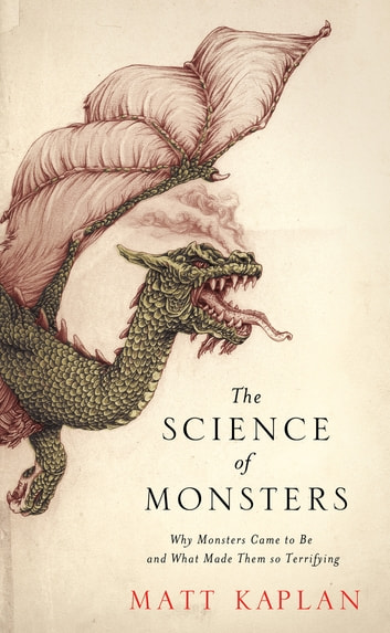 The Science of Monsters - Why Monsters Came to Be and What Made Them so Terrifying ebook by Matt Kaplan