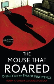 The Mouse that Roared - Disney and the End of Innocence ebook by Henry A. Giroux,Grace Pollock
