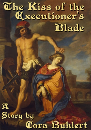 The Kiss of the Executioner's Blade eBook by Cora Buhlert