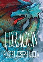 I, Dragon ebook by Robert Joseph Ahola