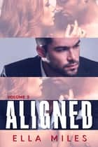 Aligned: Volume 3 ebook by Ella Miles