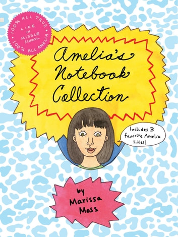 Amelia's Notebook Collection - Amelia's Most Unforgettable Embarrassing Moments; Amelia's Notebook; Amelia's BFF ebook by Marissa Moss