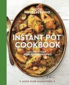 Good Housekeeping Instant Pot® Cookbook - 60 Delicious Foolproof Recipes eBook by Good Housekeeping, Susan Westmoreland