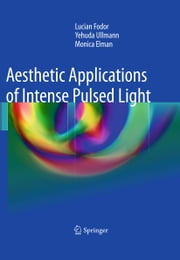 Aesthetic Applications of Intense Pulsed Light ebook by Lucian Fodor,Monica Elman,Yehuda Ullmann