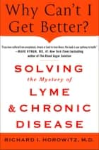 Why Can't I Get Better? Solving the Mystery of Lyme and Chronic Disease ebook by Richard Horowitz