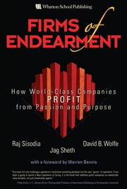 Firms of Endearment: How World-Class Companies Profit from Passion and Purpose ebook by Sisodia, Rajendra