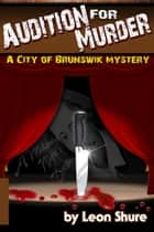 Audition for Murder, a City of Brunswik Mystery ebook by Leon Shure