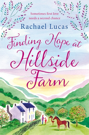 Finding Hope at Hillside Farm - The Heartwarming Feel-Good Story from the Author of Sealed With a Kiss eBook by Rachael Lucas