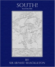 South! (Illustrated) ebook by Sir Ernest Shackleton