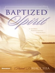 Baptized in the Spirit - A Global Pentecostal Theology ebook by Frank D. Macchia