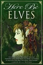 Here Be Elves ebook by Kristine Kathryn Rusch, Annie Reed, Chrissy Wissler,...