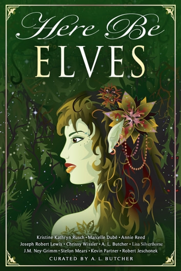 Here Be Elves ebook by Kristine Kathryn Rusch,Annie Reed,Chrissy Wissler,Stefon Mears,Kevin Partner,A. L. Butcher,Marcelle Dube,J.M. Ney-Grimm,Lisa Silverthorne,Robert Jeschonek,Joseph Robert Lewis