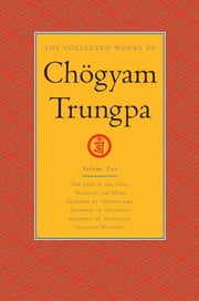 The Collected Works of Chogyam Trungpa: Volume Two - The Path Is the Goal; Training the Mind; Glimpses of Abhidharma; Glimpses of Shu nyata; Glimpses of Mahayana; Selected Writings ebook by Chogyam Trungpa