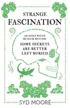 Strange Fascination - An Essex Witch Museum Mystery ebook by Syd Moore
