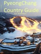 PyeongChang Country Guide ebook by R.G. Richardson