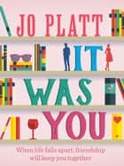 It Was You - The Must-Read Romantic Comedy ebook by Jo Platt