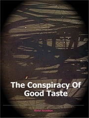 The Conspiracy of Good Taste - William Morris, Cecil Sharp and Clough Williams-Ellis and the repression of working class culture in the C20th ebook by Stefan Szczelkun