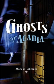 Ghosts of Acadia ebook by Marcus LiBrizzi