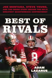 Best of Rivals - Joe Montana, Steve Young, and the Inside Story behind the NFL's Greatest Quarterback Controversy ebook by Adam Lazarus
