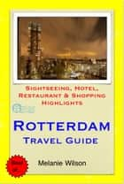 Rotterdam, Netherlands Travel Guide - Sightseeing, Hotel, Restaurant & Shopping Highlights (Illustrated) ebook by Melanie Wilson
