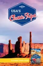 Lonely Planet USA's Classic Trips ebook by Lonely Planet,Lonely Planet