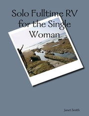 Solo Fulltime Rv for the Single Woman ebook by Janet Smith